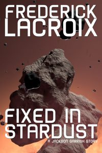 Cover fpr the short story Fixed in Stardust by Frederick Lacroix
