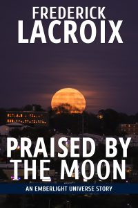 Cover for the short story Praised By The Moon by Frederick Lacroix